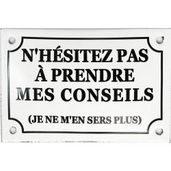 Plaque émaillée humoristique  : N 'HÉSITEZ PAS A PRENDRE MES CONSEILS...