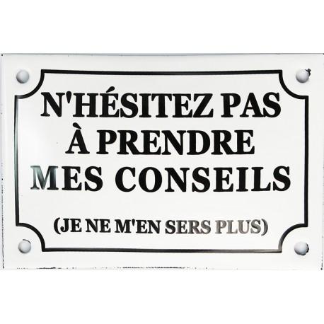 Plaque humoristique  émaillée bombée de 10x15 cm : N 'HÉSITEZ PAS A PRENDRE MES CONSEILS...