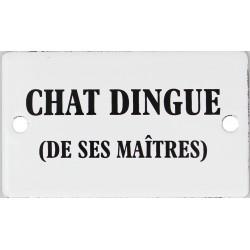 Plaque humoristique émaillée plate de 6x10cm  : CHAT DINGUE.