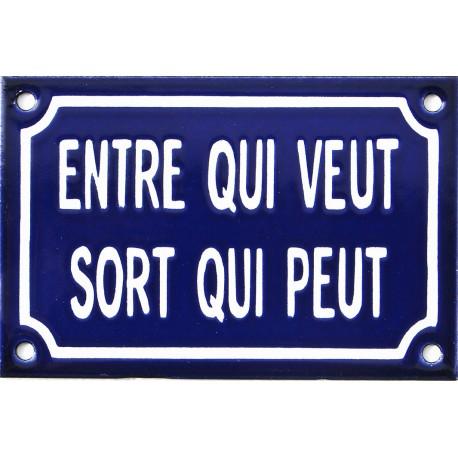 Plaque de rue émaillée de 10x15 cm en relief, la plaque , faite au pochoir. ENTRE QUI VEUT SORT QUI PEUT
