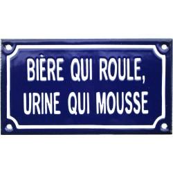Plaque humoristique émaillée 10 x 18 cm : BIERE QUI ROULE....