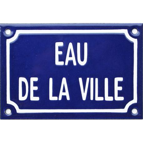 Plaque de rue émaillée de 10x15cm faite au pochoir :  EAU DE LA VILLE