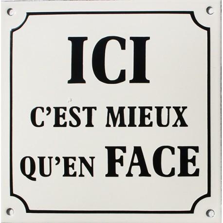 Plaque émaillée humoristique : ICI C'EST MIEUX QU'EN FACE.