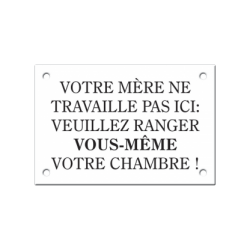 Plaque émaillée humoristique : VOTRE MÈRE NE TRAVAILLE PAS ICI...