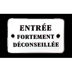 Plaque émaillée humoristique  :  ENTREE FORTEMENT DECONSEILLEE