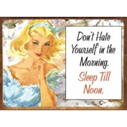 Plaque métal décorative 41 x 30 cm plate : DON'T HATE YOURSELF IN THE MORNING...