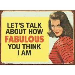 Plaque métal décorative 41 x 30 cm plate : LET'S TALK ABOUT HOW FABULOUS...