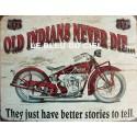 Plaque métal publicitaire 30x40cm plate : Old indians never die...