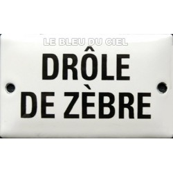 Plaque humoristique  émaillée : DROLE DE ZEBRE.