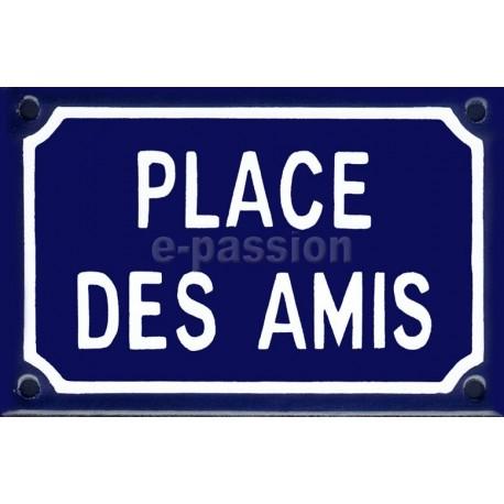 Plaque de rue émaillée 10x15cm :  PLACE DES AMIS