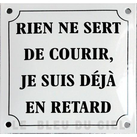 plaque émaillée humoristique : RIEN NE SERT DE COURIR...