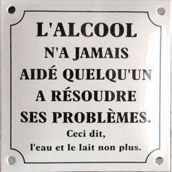 Plaque émaillée humoristique  : L'ALCOOL N'A JAMAIS AIDÉ....