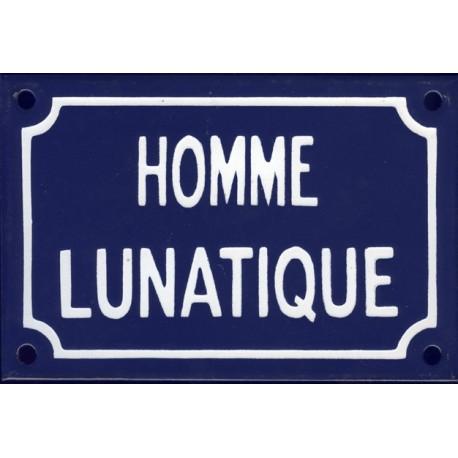 Plaque de rue  émaillée humoristique :  HOMME LUNATIQUE.
