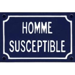 Plaque de rue émaillée humoristique : HOMME SUSCEPTIBLE.