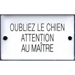 Plaque humoristique émaillée bombée 6x10cm: OUBLIEZ LE CHIEN ATTENTION AU MAITRE