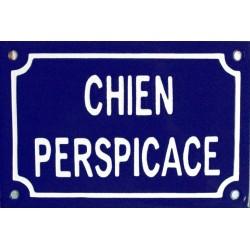 Plaque humoristique émaillée 10x15cm faite au pochoir : CHIEN PERSPICACE.