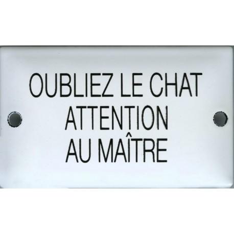 Plaque humoristique émaillée bombée   6x10 cm : OUBLIEZ LE CHAT ATTENTION AU MAITRE